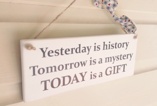 Yesterday Is History Tomorrow... - Wooden Plaque
